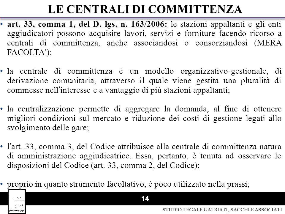STUDIO LEGALE GALBIATI, SACCHI E ASSOCIATI 14 LE CENTRALI DI COMMITTENZA art. 33, comma 1, del D. lgs. n. 163/2006: le stazioni appaltanti e gli enti