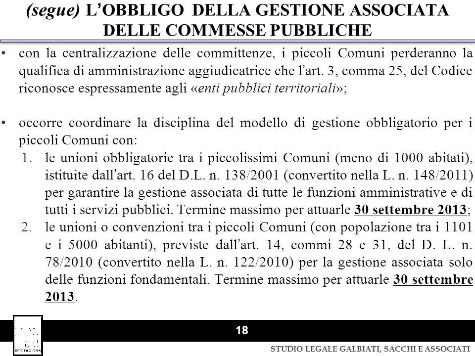 STUDIO LEGALE GALBIATI, SACCHI E ASSOCIATI 18 (segue) LOBBLIGO DELLA GESTIONE ASSOCIATA DELLE COMMESSE PUBBLICHE con la centralizzazione delle committ