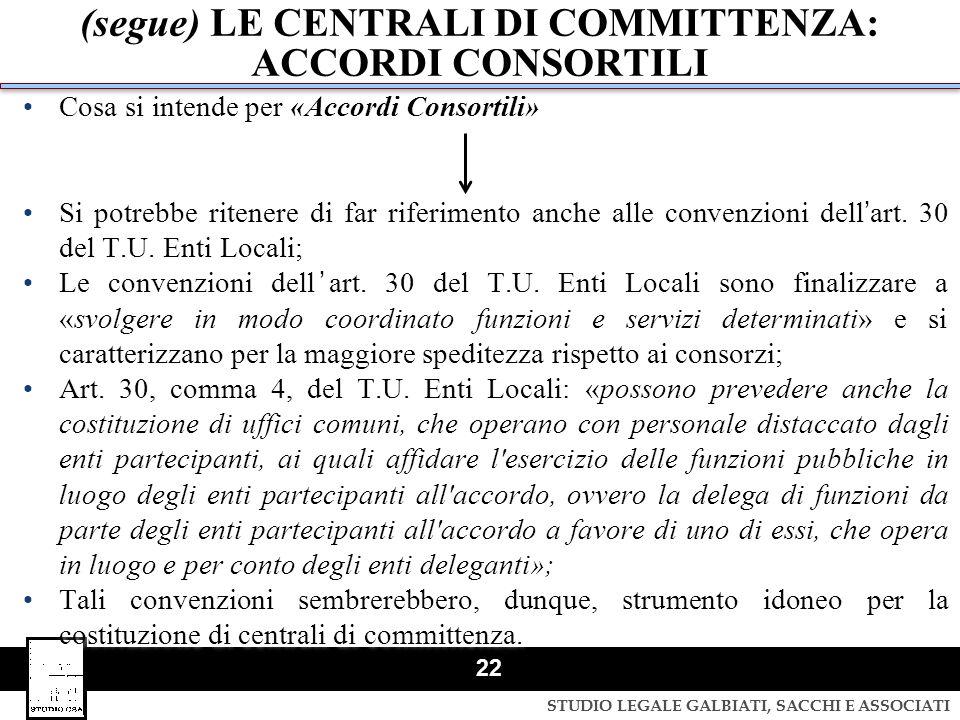 STUDIO LEGALE GALBIATI, SACCHI E ASSOCIATI 22 (segue) LE CENTRALI DI COMMITTENZA: ACCORDI CONSORTILI Cosa si intende per «Accordi Consortili» Si potre