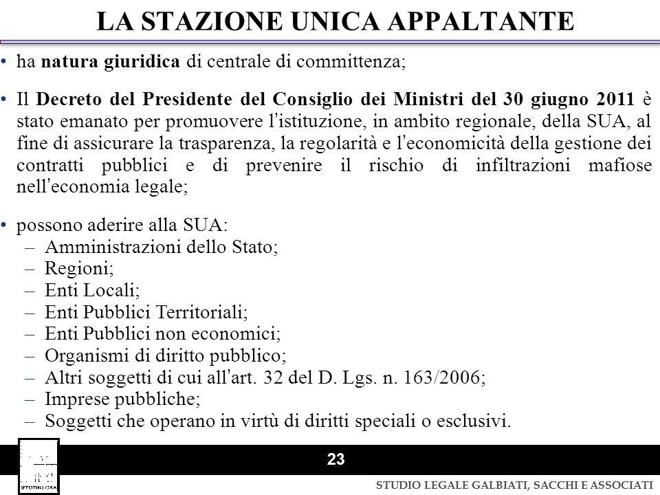 STUDIO LEGALE GALBIATI, SACCHI E ASSOCIATI 23 LA STAZIONE UNICA APPALTANTE ha natura giuridica di centrale di committenza; Il Decreto del Presidente d