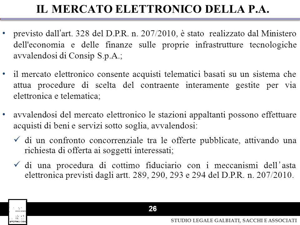 STUDIO LEGALE GALBIATI, SACCHI E ASSOCIATI 26 IL MERCATO ELETTRONICO DELLA P.A. previsto dallart. 328 del D.P.R. n. 207/2010, è stato realizzato dal M