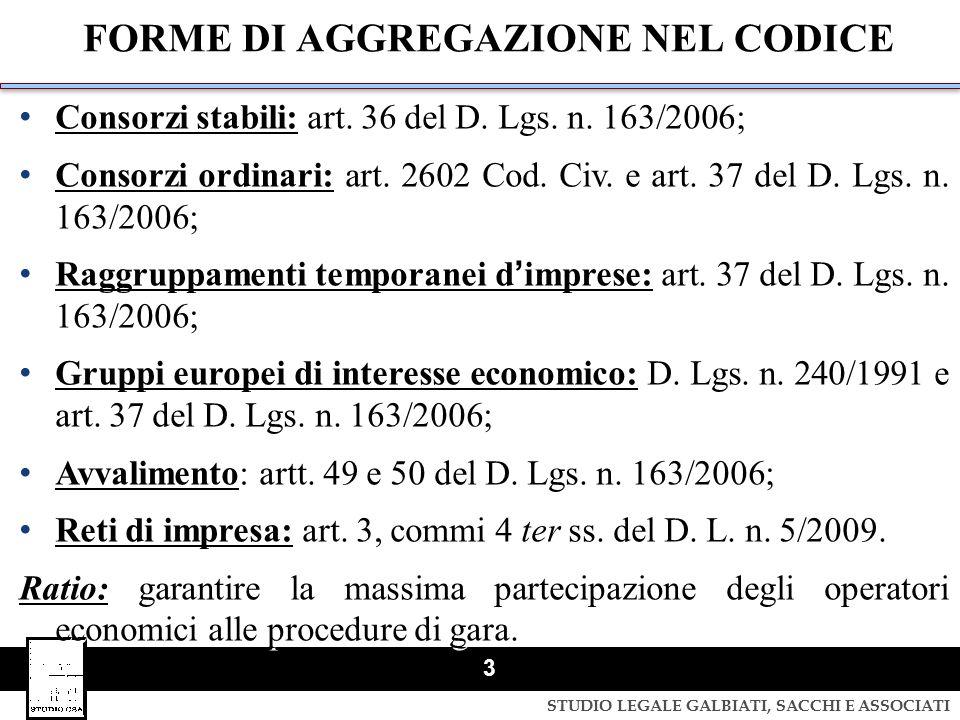 STUDIO LEGALE GALBIATI, SACCHI E ASSOCIATI 3 FORME DI AGGREGAZIONE NEL CODICE Consorzi stabili: art. 36 del D. Lgs. n. 163/2006; Consorzi ordinari: ar