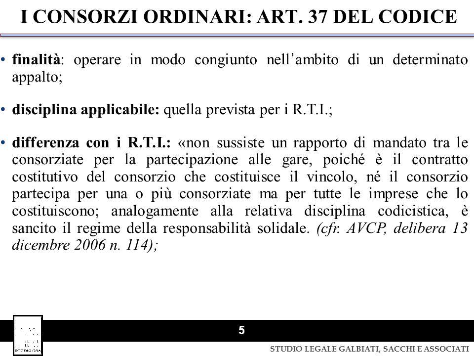 STUDIO LEGALE GALBIATI, SACCHI E ASSOCIATI 5 I CONSORZI ORDINARI: ART. 37 DEL CODICE finalità: operare in modo congiunto nellambito di un determinato