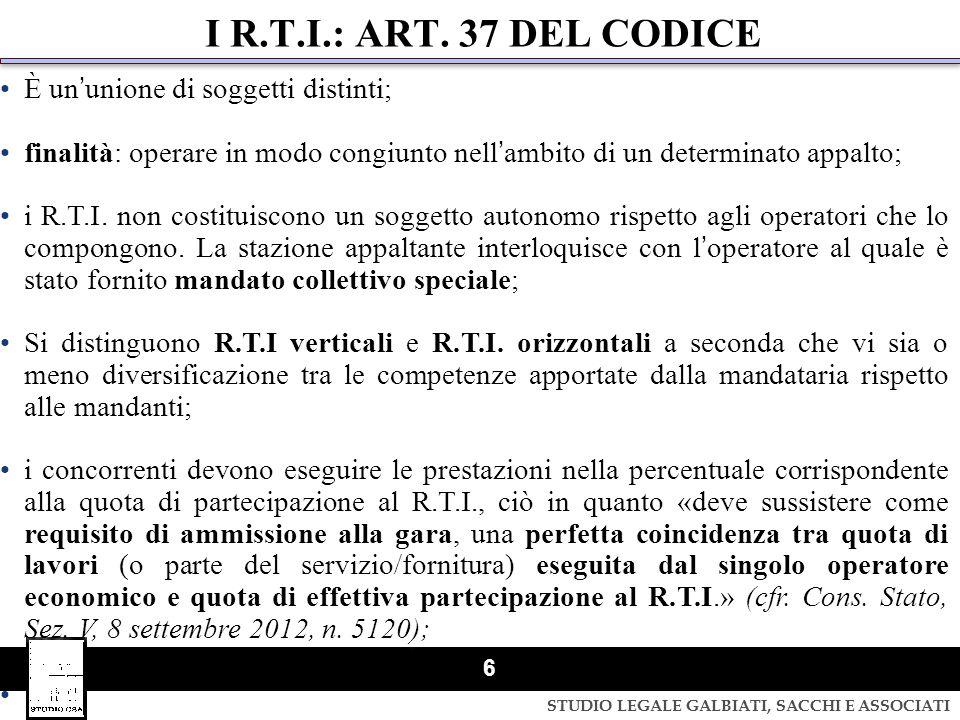 STUDIO LEGALE GALBIATI, SACCHI E ASSOCIATI 6 I R.T.I.: ART. 37 DEL CODICE È ununione di soggetti distinti; finalità: operare in modo congiunto nellamb