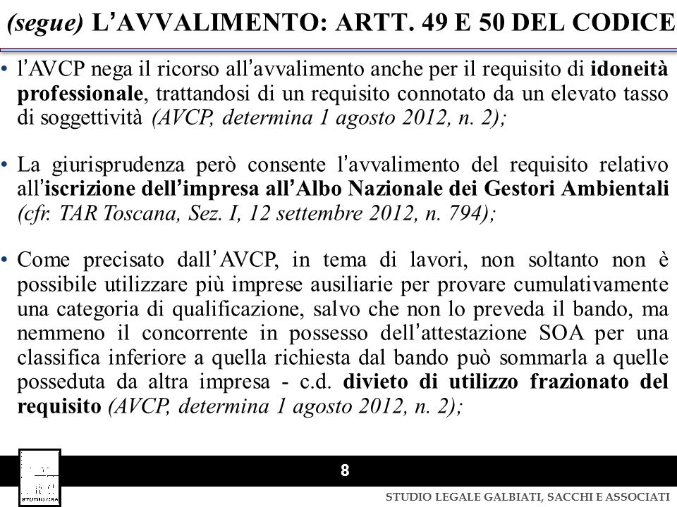 STUDIO LEGALE GALBIATI, SACCHI E ASSOCIATI 8 (segue) LAVVALIMENTO: ARTT. 49 E 50 DEL CODICE lAVCP nega il ricorso allavvalimento anche per il requisit
