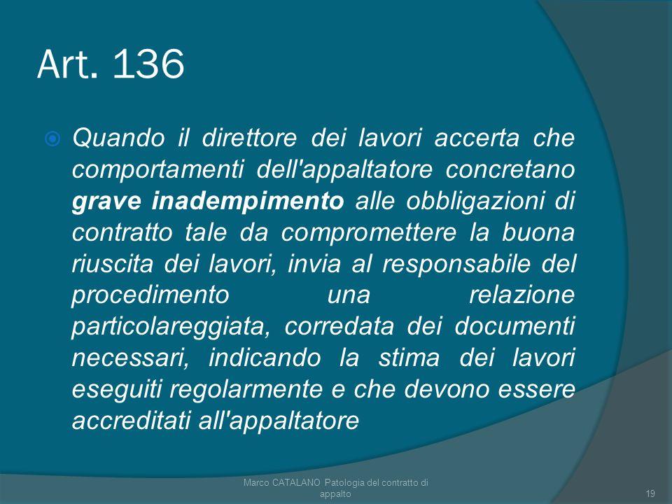 Art. 136 Quando il direttore dei lavori accerta che comportamenti dell'appaltatore concretano grave inadempimento alle obbligazioni di contratto tale