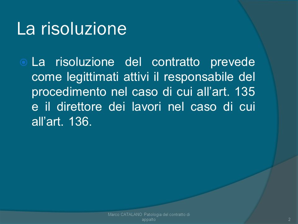 La risoluzione La risoluzione del contratto prevede come legittimati attivi il responsabile del procedimento nel caso di cui allart.
