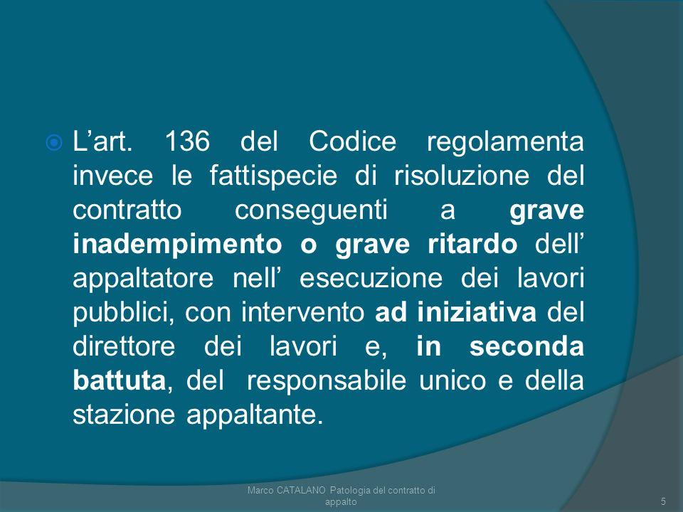 Lart. 136 del Codice regolamenta invece le fattispecie di risoluzione del contratto conseguenti a grave inadempimento o grave ritardo dell appaltatore