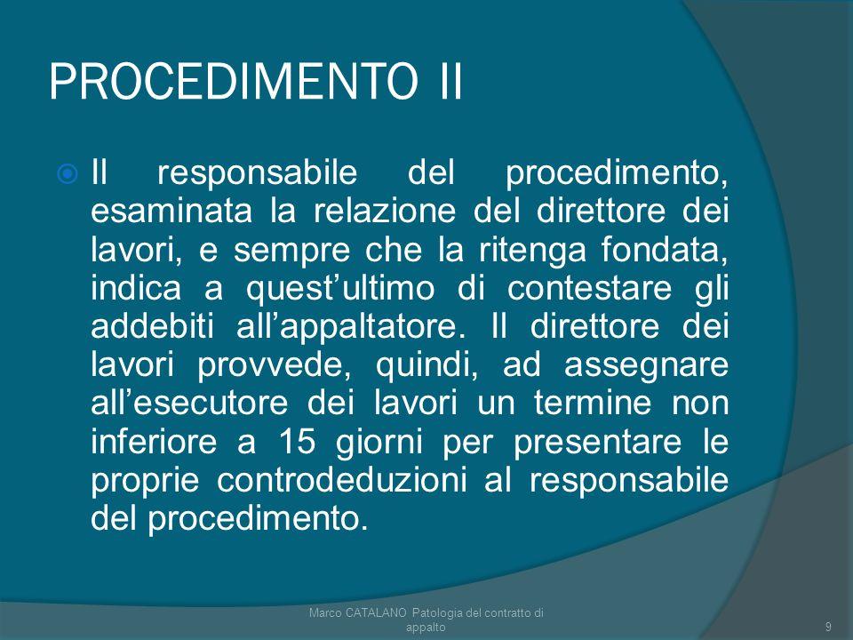 PROCEDIMENTO II Il responsabile del procedimento, esaminata la relazione del direttore dei lavori, e sempre che la ritenga fondata, indica a questultimo di contestare gli addebiti allappaltatore.