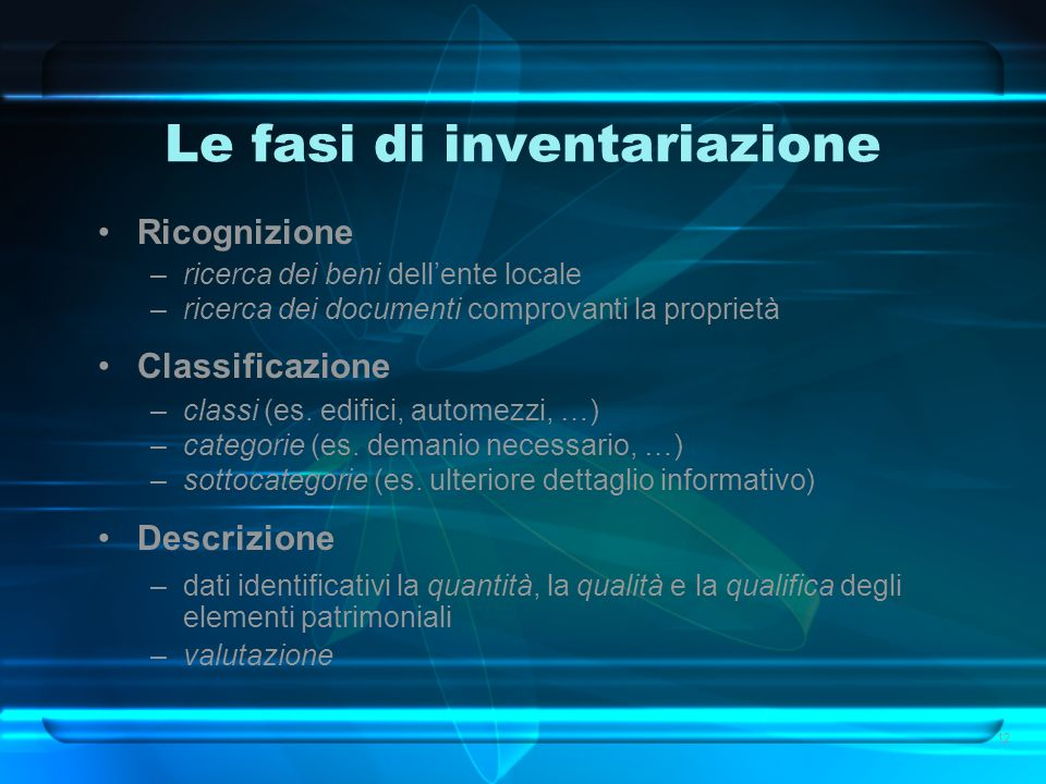 Le fasi di inventariazione Ricognizione –ricerca dei beni dellente locale –ricerca dei documenti comprovanti la proprietà Classificazione –classi (es.