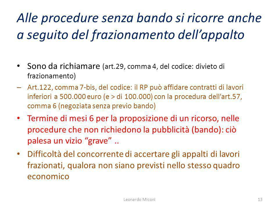 Alle procedure senza bando si ricorre anche a seguito del frazionamento dellappalto Sono da richiamare (art.29, comma 4, del codice: divieto di frazionamento) – Art.122, comma 7-bis, del codice: il RP può affidare contratti di lavori inferiori a 500.000 euro (e > di 100.000) con la procedura dellart.57, comma 6 (negoziata senza previo bando) Termine di mesi 6 per la proposizione di un ricorso, nelle procedure che non richiedono la pubblicità (bando): ciò palesa un vizio grave..