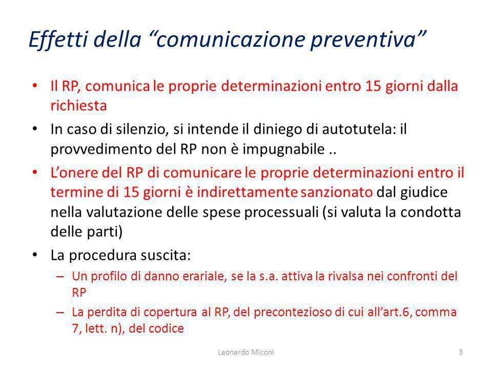 Effetti della comunicazione preventiva Il RP, comunica le proprie determinazioni entro 15 giorni dalla richiesta In caso di silenzio, si intende il diniego di autotutela: il provvedimento del RP non è impugnabile..
