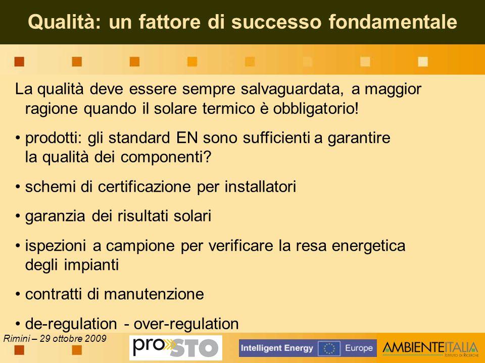 Rimini – 29 ottobre 2009 Qualità: un fattore di successo fondamentale La qualità deve essere sempre salvaguardata, a maggior ragione quando il solare termico è obbligatorio.