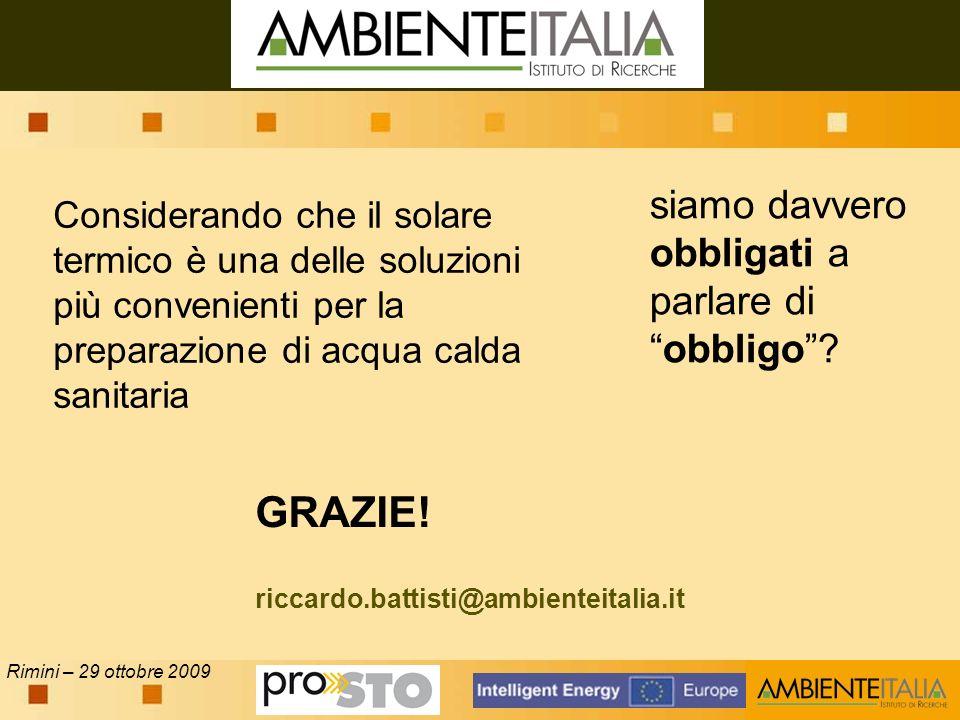 Rimini – 29 ottobre 2009 Considerando che il solare termico è una delle soluzioni più convenienti per la preparazione di acqua calda sanitaria siamo davvero obbligati a parlare diobbligo.