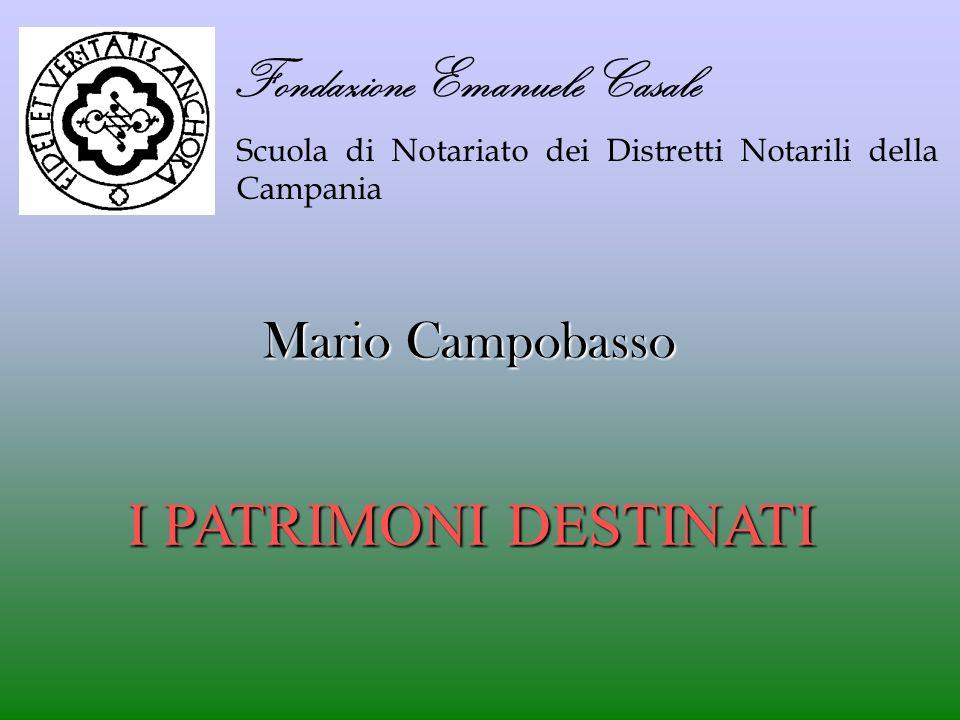 Fondazione Emanuele Casale Scuola di Notariato dei Distretti Notarili della Campania I PATRIMONI DESTINATI Mario Campobasso