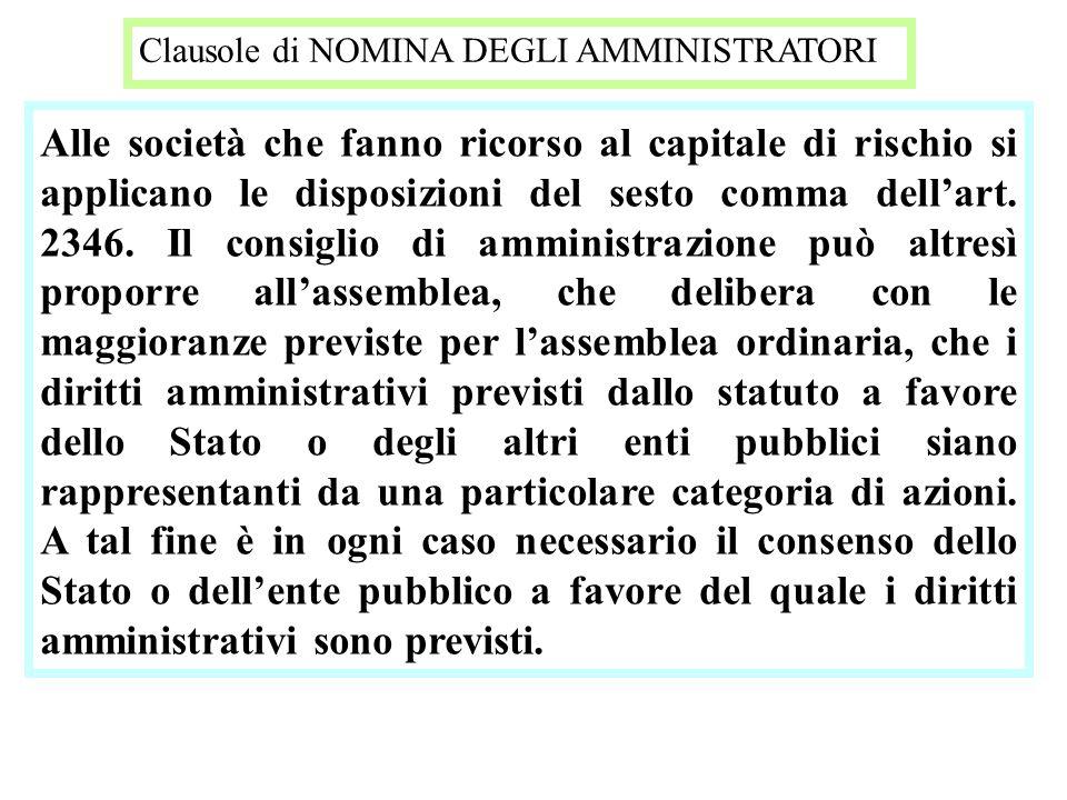 Clausole di NOMINA DEGLI AMMINISTRATORI Alle società che fanno ricorso al capitale di rischio si applicano le disposizioni del sesto comma dellart. 23