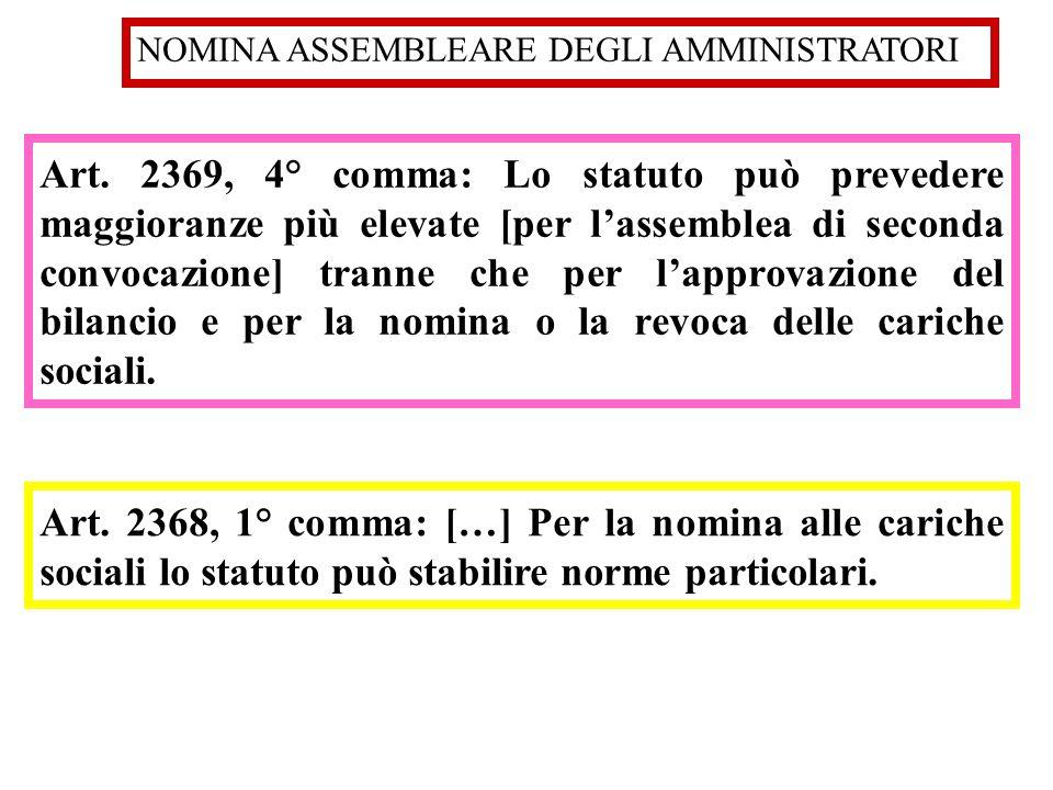 NOMINA ASSEMBLEARE DEGLI AMMINISTRATORI Art. 2368, 1° comma: […] Per la nomina alle cariche sociali lo statuto può stabilire norme particolari. Art. 2