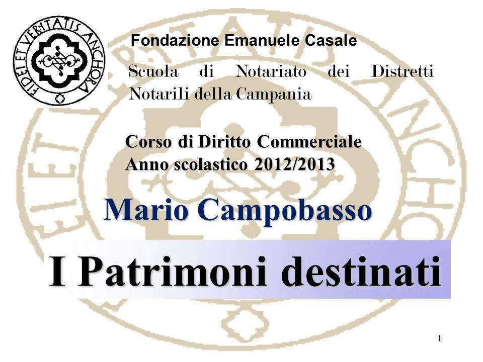 Fondazione Emanuele Casale Scuola di Notariato dei Distretti Notarili della Campania I Patrimoni destinati Mario Campobasso Corso di Diritto Commercia