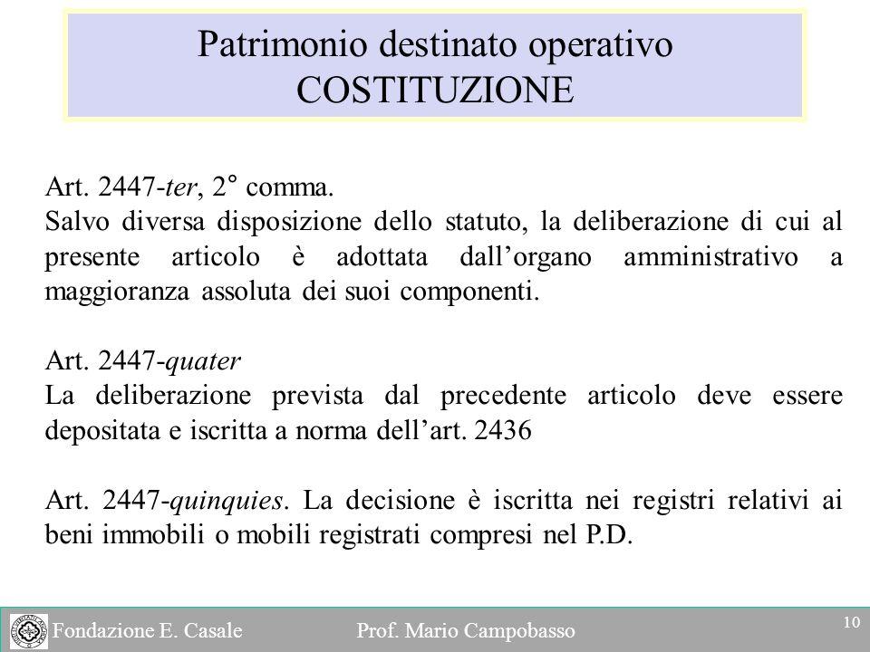 Fondazione E. Casale Prof. Mario Campobasso Patrimonio destinato operativo COSTITUZIONE Art. 2447-ter, 2° comma. Salvo diversa disposizione dello stat