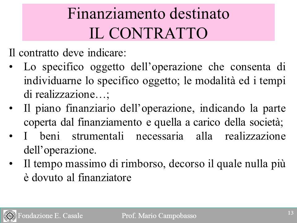 Fondazione E. Casale Prof. Mario Campobasso Finanziamento destinato IL CONTRATTO Il contratto deve indicare: Lo specifico oggetto delloperazione che c