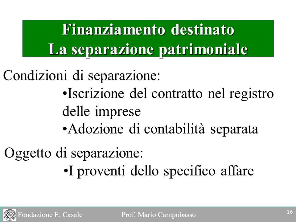 Fondazione E. Casale Prof. Mario Campobasso Finanziamento destinato La separazione patrimoniale Condizioni di separazione: Iscrizione del contratto ne