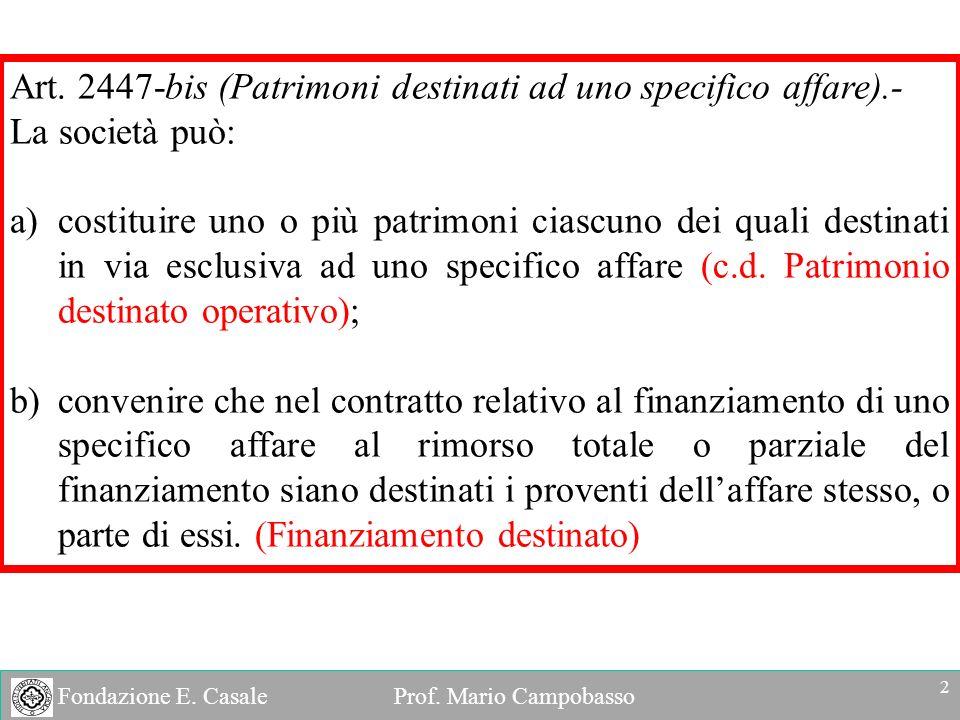Fondazione E. Casale Prof. Mario Campobasso Art. 2447-bis (Patrimoni destinati ad uno specifico affare).- La società può: a)costituire uno o più patri