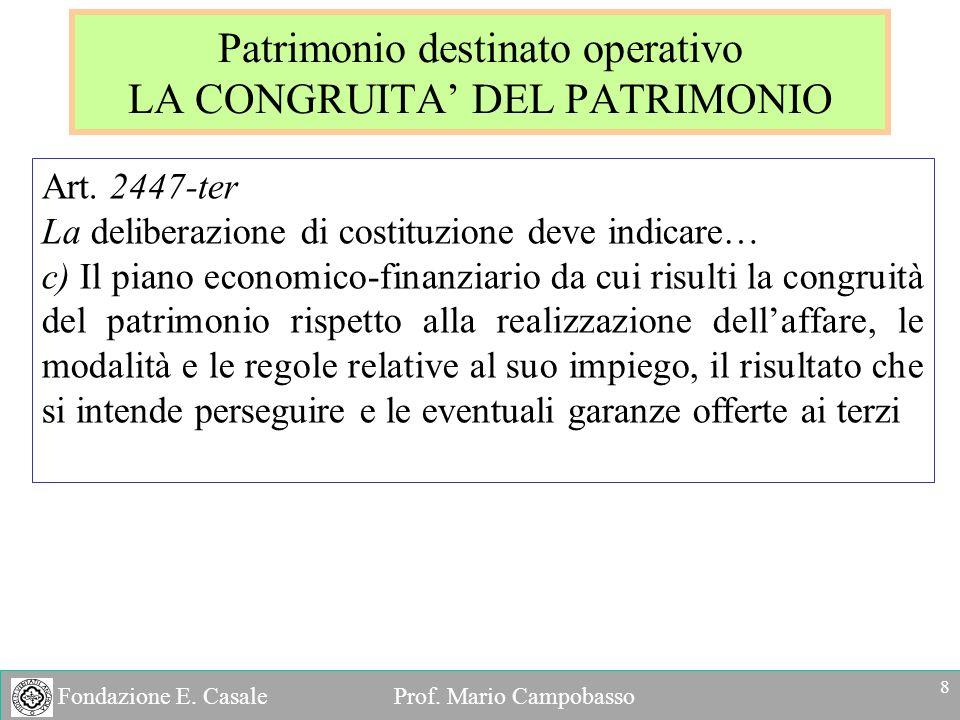 Fondazione E. Casale Prof. Mario Campobasso Patrimonio destinato operativo LA CONGRUITA DEL PATRIMONIO Art. 2447-ter La deliberazione di costituzione