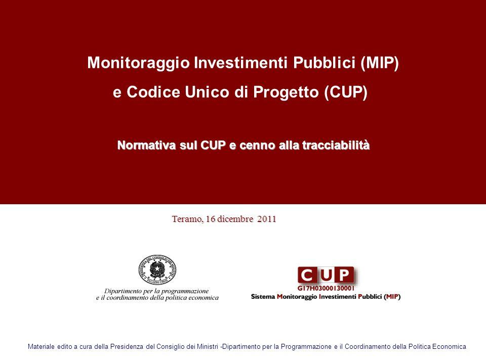 Monitoraggio Investimenti Pubblici (MIP) e Codice Unico di Progetto (CUP) Normativa sul CUP e cenno alla tracciabilità Teramo, 16 dicembre 2011 Teramo