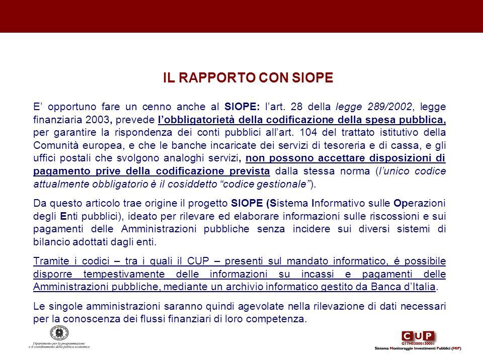 IL RAPPORTO CON SIOPE E opportuno fare un cenno anche al SIOPE: lart. 28 della legge 289/2002, legge finanziaria 2003, prevede lobbligatorietà della c