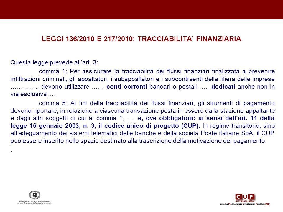 LEGGI 136/2010 E 217/2010: TRACCIABILITA FINANZIARIA Questa legge prevede allart. 3: comma 1: Per assicurare la tracciabilità dei flussi finanziari fi