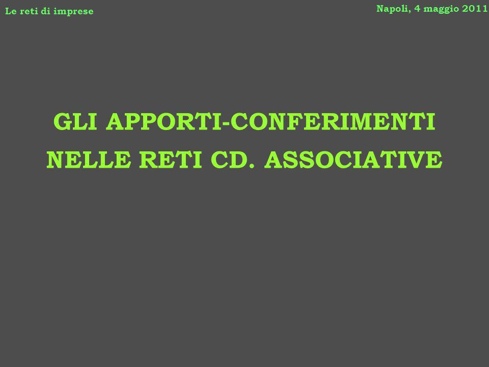 GLI APPORTI-CONFERIMENTI NELLE RETI CD. ASSOCIATIVE Napoli, 4 maggio 2011 Le reti di imprese