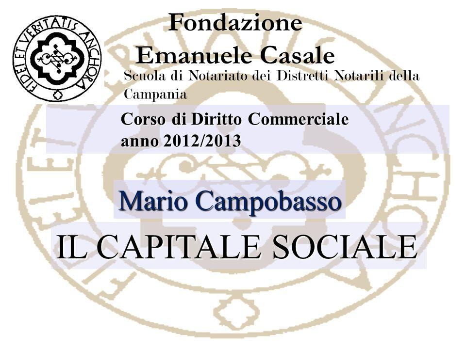 Fondazione Emanuele Casale Scuola di Notariato dei Distretti Notarili della Campania IL CAPITALE SOCIALE Mario Campobasso Corso di Diritto Commerciale