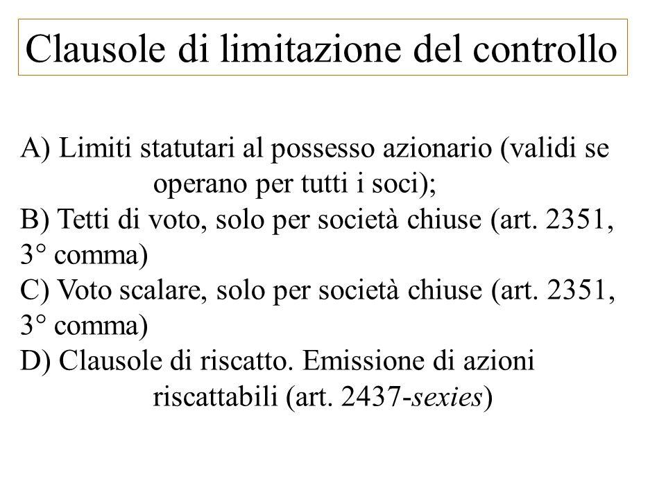 Clausole di limitazione del controllo A) Limiti statutari al possesso azionario (validi se operano per tutti i soci); B) Tetti di voto, solo per socie