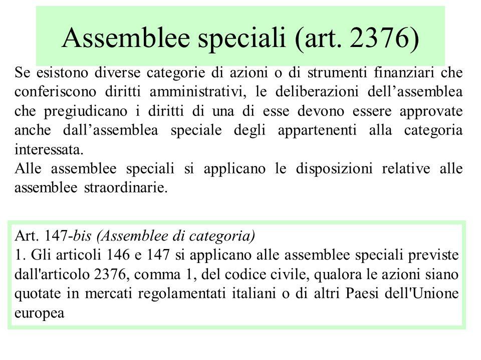 Assemblee speciali (art. 2376) Se esistono diverse categorie di azioni o di strumenti finanziari che conferiscono diritti amministrativi, le deliberaz