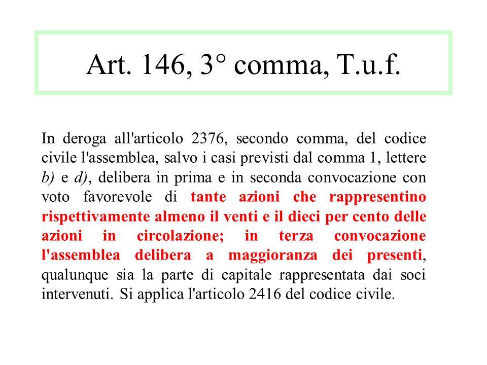 Art. 146, 3° comma, T.u.f. In deroga all'articolo 2376, secondo comma, del codice civile l'assemblea, salvo i casi previsti dal comma 1, lettere b) e