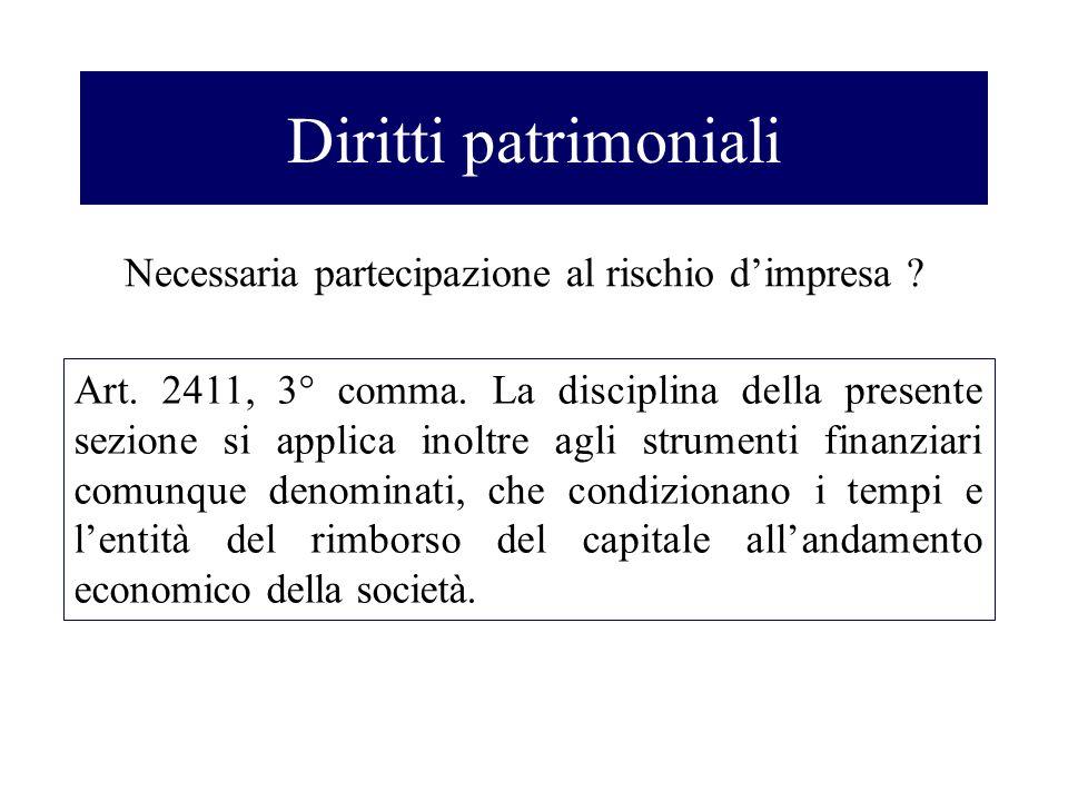 Diritti patrimoniali Necessaria partecipazione al rischio dimpresa ? Art. 2411, 3° comma. La disciplina della presente sezione si applica inoltre agli
