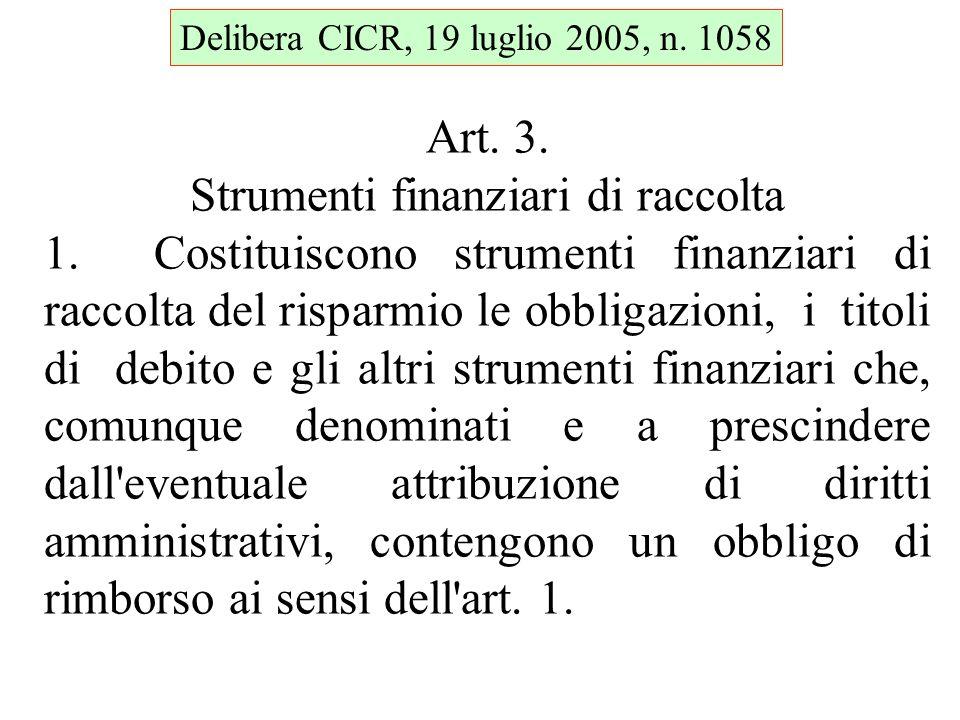 Delibera CICR, 19 luglio 2005, n. 1058 Art. 3. Strumenti finanziari di raccolta 1. Costituiscono strumenti finanziari di raccolta del risparmio le obb