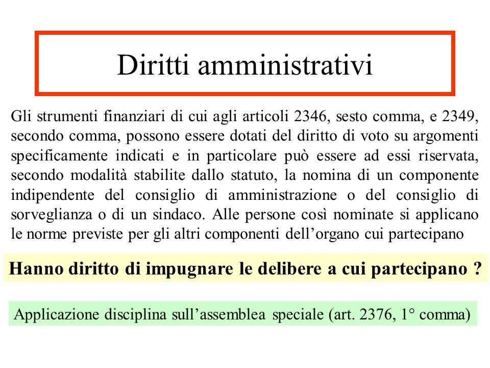 Diritti amministrativi Gli strumenti finanziari di cui agli articoli 2346, sesto comma, e 2349, secondo comma, possono essere dotati del diritto di vo