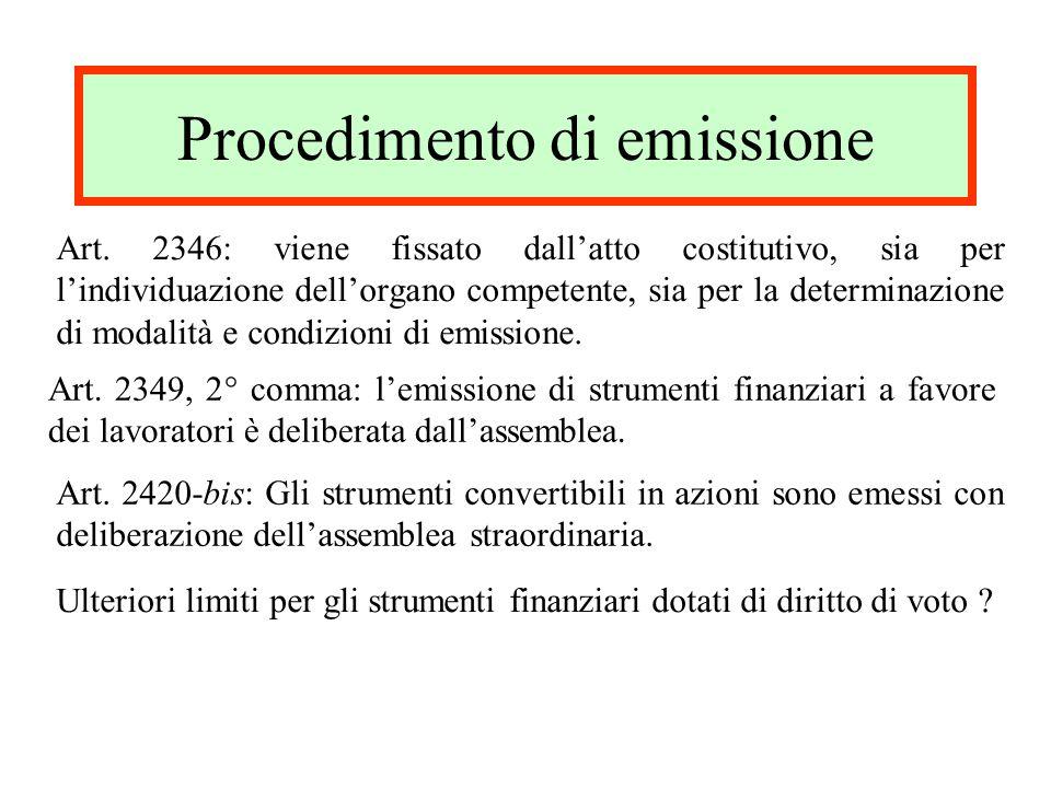 Procedimento di emissione Art. 2346: viene fissato dallatto costitutivo, sia per lindividuazione dellorgano competente, sia per la determinazione di m