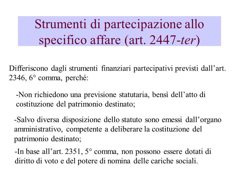 Strumenti di partecipazione allo specifico affare (art. 2447-ter) Differiscono dagli strumenti finanziari partecipativi previsti dallart. 2346, 6° com