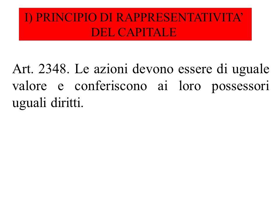 I) PRINCIPIO DI RAPPRESENTATIVITA DEL CAPITALE Art. 2348. Le azioni devono essere di uguale valore e conferiscono ai loro possessori uguali diritti.
