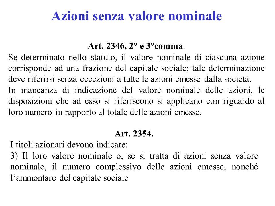 Azioni senza valore nominale Art. 2346, 2° e 3°comma. Se determinato nello statuto, il valore nominale di ciascuna azione corrisponde ad una frazione