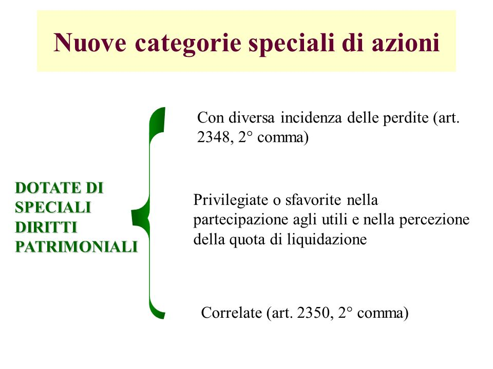 Nuove categorie speciali di azioni DOTATE DI SPECIALI DIRITTI PATRIMONIALI Con diversa incidenza delle perdite (art. 2348, 2° comma) Privilegiate o sf