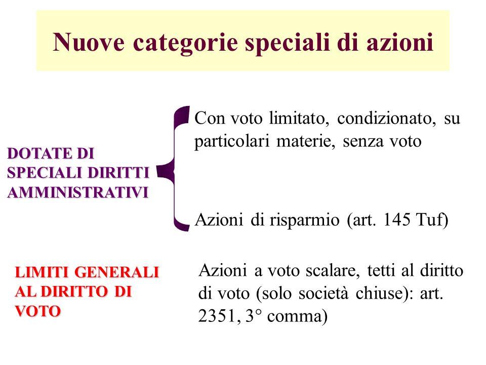 Nuove categorie speciali di azioni DOTATE DI SPECIALI DIRITTI AMMINISTRATIVI Con voto limitato, condizionato, su particolari materie, senza voto Azion