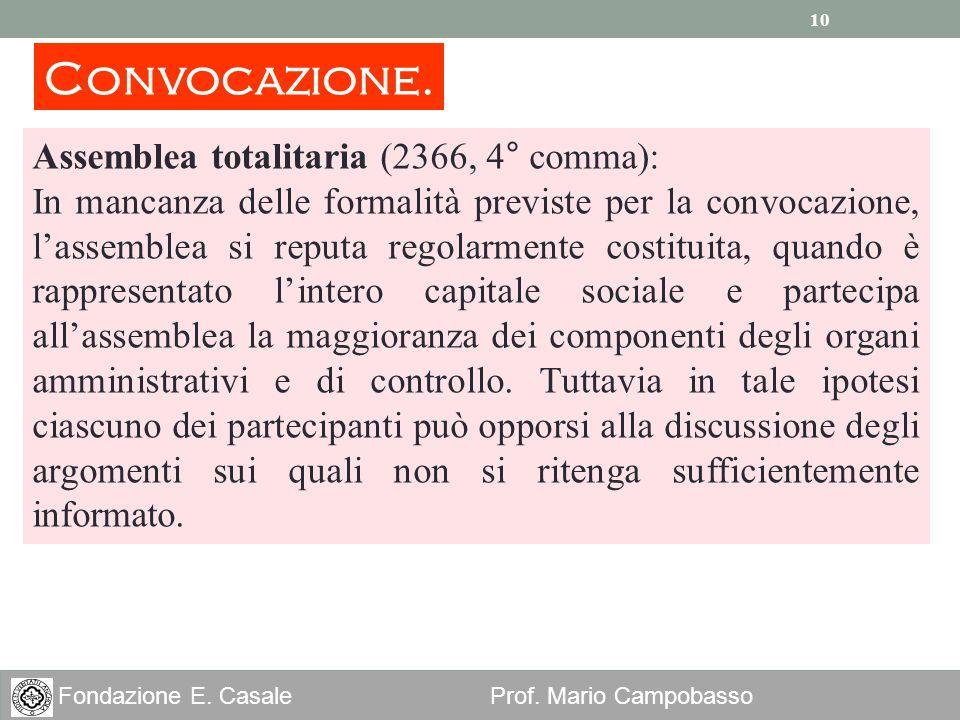 10 Fondazione E. Casale Prof. Mario Campobasso Convocazione. Assemblea totalitaria (2366, 4° comma): In mancanza delle formalità previste per la convo