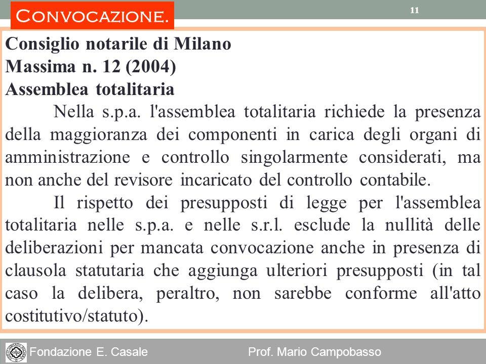 11 Fondazione E. Casale Prof. Mario Campobasso 11 Consiglio notarile di Milano Massima n. 12 (2004) Assemblea totalitaria Nella s.p.a. l'assemblea tot