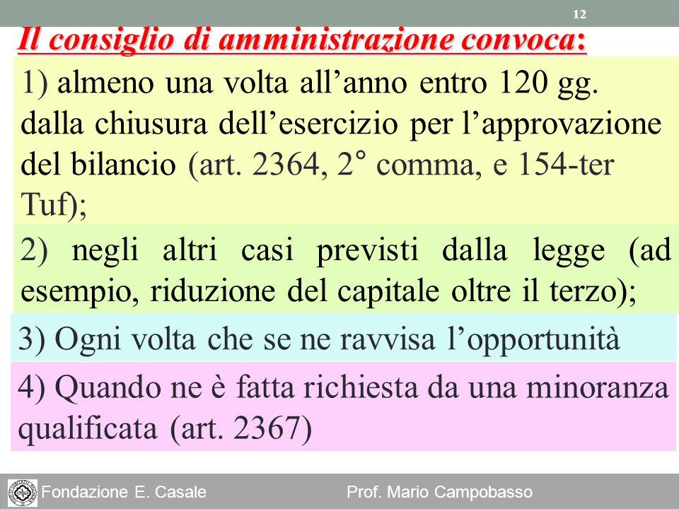 12 Fondazione E. Casale Prof. Mario Campobasso Il consiglio di amministrazione convoca: 1) almeno una volta allanno entro 120 gg. dalla chiusura delle