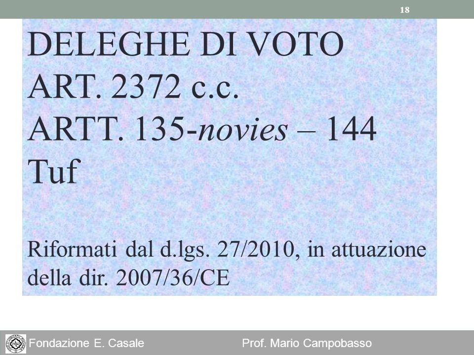 18 Fondazione E. Casale Prof. Mario Campobasso DELEGHE DI VOTO ART. 2372 c.c. ARTT. 135-novies – 144 Tuf Riformati dal d.lgs. 27/2010, in attuazione d
