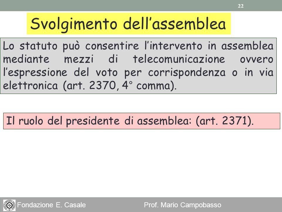 22 Fondazione E. Casale Prof. Mario Campobasso Lo statuto può consentire lintervento in assemblea mediante mezzi di telecomunicazione ovvero lespressi