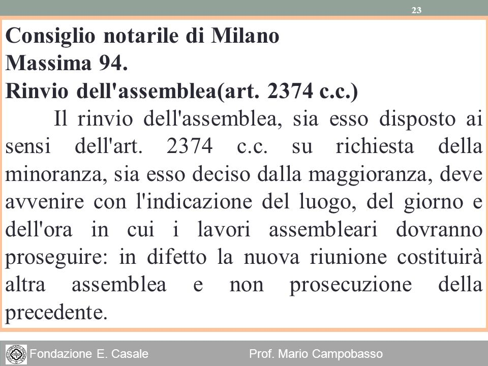 23 Fondazione E. Casale Prof. Mario Campobasso 23 Consiglio notarile di Milano Massima 94. Rinvio dell'assemblea(art. 2374 c.c.) Il rinvio dell'assemb